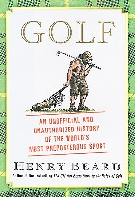 Golf - An Unofficial History Of The World's Most Preposterous Sport, Henry Beard