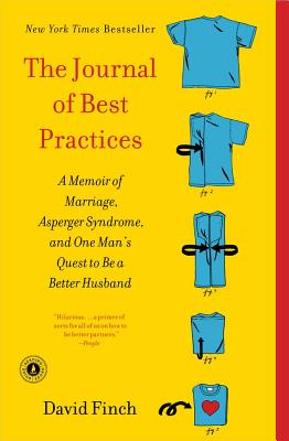 The Journal of Best Practices: A Memoir of Marriage, Asperger Syndrome, and One Man's Quest to Be a Better Husband, David Finch