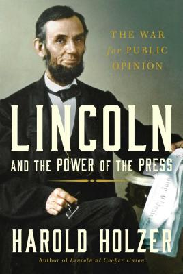 Image for Lincoln and the Power of the Press: The War for Public Opinion