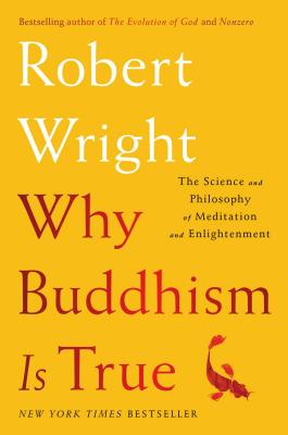 Image for Why Buddhism is True: The Science and Philosophy of Meditation and Enlightenment