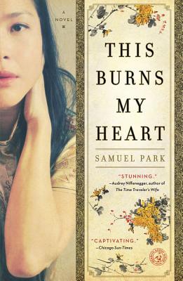 This Burns My Heart: A Novel, Samuel Park