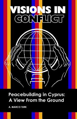 Image for VISIONS IN CONFLICT  Peacebuilding in Cyprus: A View from the Ground (Volume 2)