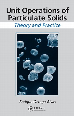 Unit Operations of Particulate Solids: Theory and Practice, Ortega-Rivas, Enrique