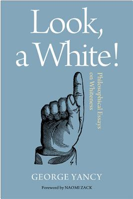 Image for Look, A White!: Philosophical Essays on Whiteness