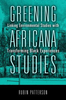 Image for Greening Africana Studies: Linking Environmental Studies with Transforming Black Experiences