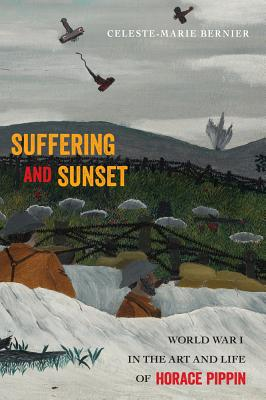 Suffering and Sunset: World War I in the Art and Life of Horace Pippin, Bernier, Celeste-Marie