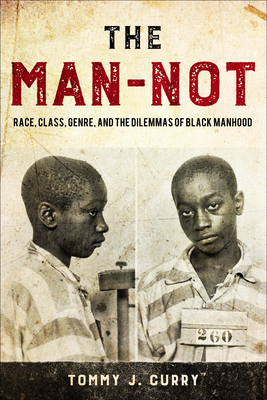 Image for The Man-Not: Race, Class, Genre, and the Dilemmas of Black Manhood