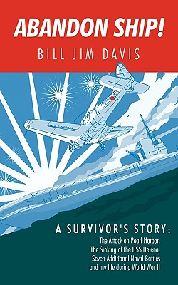 Abandon Ship!: A Survivor's Story: Attack on Pearl Harbor, Sinking of the USS Helena, and My Life During World War II, Bill Jim Davis