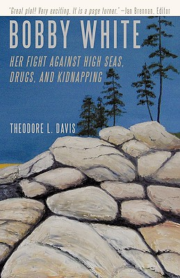 BOBBY WHITE: Her Fight Against High Seas, Drugs, and Kidnapping, Davis, Theodore L.