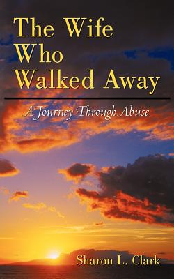 Image for The Wife Who Walked Away : a Journey Through Abuse