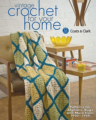 Vintage Crochet For Your Home: Best-Loved Patterns for Afghans, Rugs and More, Coats & Clark