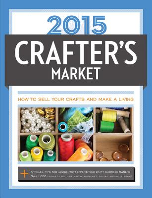 Image for 2015 Crafter's Market: How to Sell Your Crafts and Make a Living