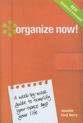 Image for Organize Now!: A Week-by-Week Guide to Simplify Your Space and Your Life
