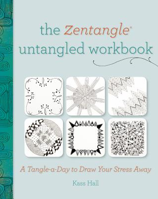 ZENTANGLE UNTANGLED WORKBOOK: A TANGLE-A-DAY TO DRAW YOUR STRESS AWAY, HALL, KASS