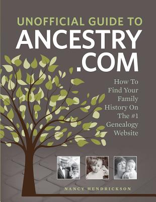 Image for Unofficial Guide to Ancestry.com: How to Find Your Family History on the No. 1 Genealogy Website