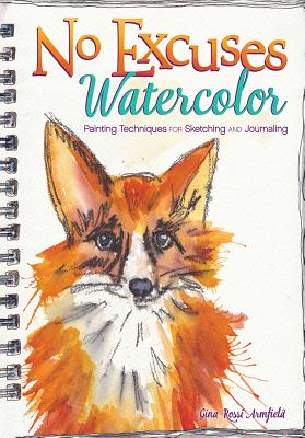 Image for No Excuses Watercolor: Painting Techniques for Sketching and Journaling