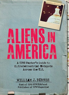 Image for Aliens in America : A UFO Hunter's Guide to Extraterrestrial Hotpspots Across the U. S.