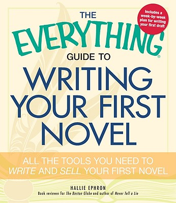 Image for EVERYTHING GUIDE TO WRITING YOUR FIRST NOVEL, THE ALL THE TOOLS YOU NEED TO WRITE AND SELL YOUR FIRST NOVEL