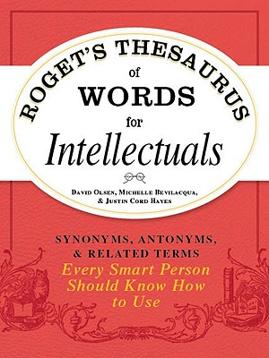 "Image for ""Roget's Thesaurus of Words for Intellectuals: Synonyms, Antonyms, and Related Terms Every Smart Person Should Know How to Use"""