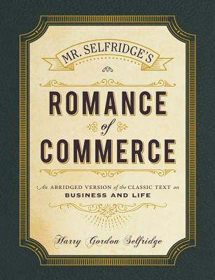 Image for Mr. Selfridge's Romance of Commerce: An Abridged Version of the Classic Text on Business and Life
