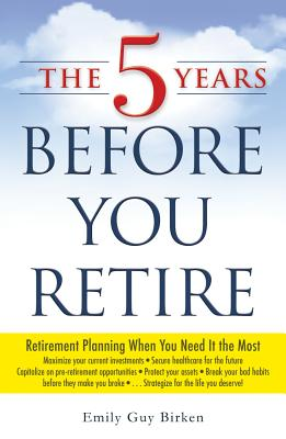 Image for The 5 Years Before You Retire: Retirement Planning When You Need It the Most