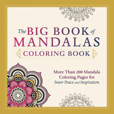 Image for The Big Book of Mandalas Coloring Book: More Than 200 Mandala Coloring Pages for Inner Peace and Inspiration