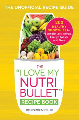 Image for I LOVE MY NUTRIBULLET RECIPE BOOK, THE
