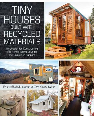 Image for Tiny Houses Built with Recycled Materials: Inspiration for Constructing Tiny Homes Using Salvaged and Reclaimed Supplies