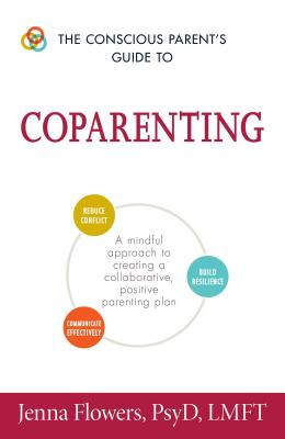Image for The Conscious Parent's Guide to Coparenting: A Mindful Approach to Creating a Collaborative, Positive Parenting Plan (The Conscious Parent's Guides)