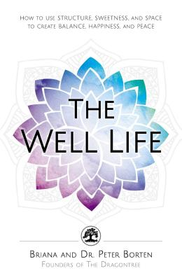 Image for The Well Life: How to Use Structure, Sweetness, and Space to Create Balance, Happiness, and Peace