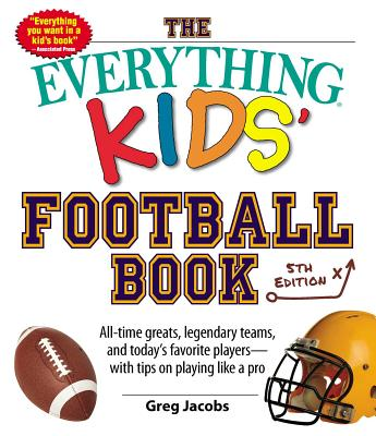 Image for The Everything Kids' Football Book: All-time Greats, Legendary Teams, and Today's Favorite Players--with Tips on Playing Like a Pro