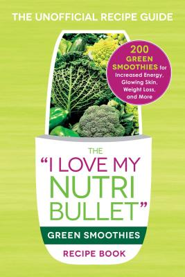 Image for I LOVE MY NUTRIBULLET GREEN SMOOTHIES RECIPE BOOK