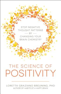 Image for The Science of Positivity: Stop Negative Thought Patterns by Changing Your Brain Chemistry