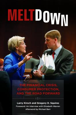 Meltdown: The Financial Crisis, Consumer Protection, and the Road Forward, Kirsch, Larry; Squires, Gregory D.