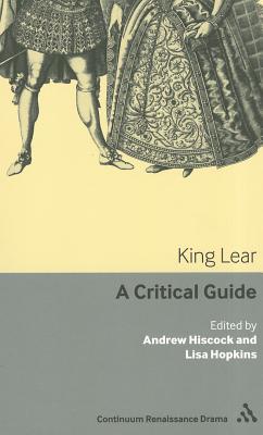 King Lear: A critical guide (Continuum Renaissance Drama Guides)