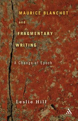 Image for Maurice Blanchot and Fragmentary Writing: A Change of Epoch