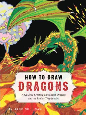 Image for How to Draw Dragons: A guide to Creating Fantasitcal Dragons and the Realms They Inhabit