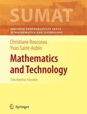 Mathematics and Technology (Springer Undergraduate Texts in Mathematics and Technology), Rousseau, Christiane; Saint-Aubin, Yvan