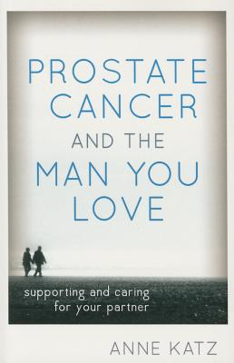 Image for Prostate Cancer and the Man You Love: Supporting and Caring for Your Partner