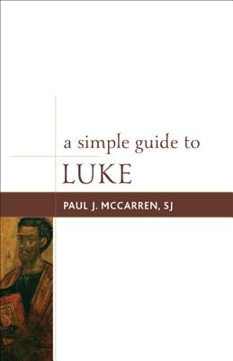 A Simple Guide to Luke (Simple Guides to the Gospels), S.J. Paul J.McCarren