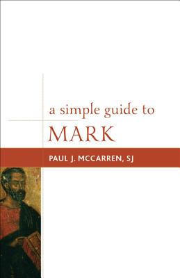 A Simple Guide to Mark (Simple Guides to the Gospels), S.J. Paul J.McCarren