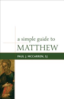 A Simple Guide to Matthew (Simple Guides to the Gospels), S.J. Paul J.McCarren
