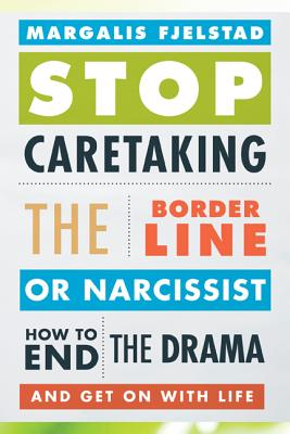 Image for Stop Caretaking the Borderline or Narcissist: How to End the Drama and Get On wi