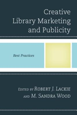 Image for Creative Library Marketing and Publicity: Best Practices (Best Practices in Library Services)