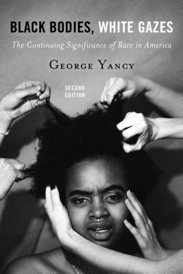 Image for Black Bodies, White Gazes: The Continuing Significance of Race in America