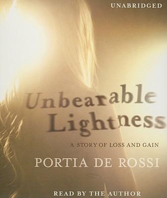 Unbearable Lightness  A Story of Loss and Gain, Rossi, Portia de; Rossi, Portia de