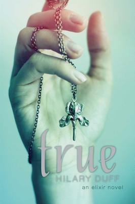 """True: An Elixir Novel, """"Duff, Hilary"""""""
