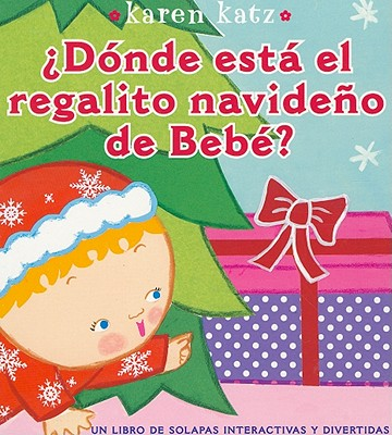 "�D�nde est� el regalito navide�o de Beb�? (Where Is Baby's Christmas Present?) (Spanish Edition), ""Katz, Karen"""