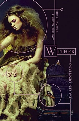 "Wither (The Chemical Garden Trilogy), ""DeStefano, Lauren"""
