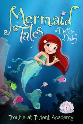 Trouble at Trident Academy (Mermaid Tales), Dadey, Debbie